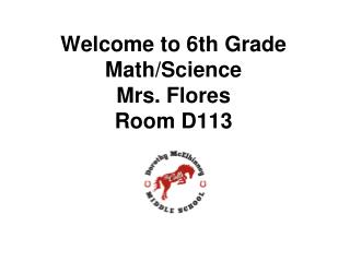Welcome to 6th Grade Math/Science Mrs. Flores Room D113