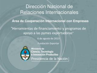 Dirección Nacional de  Relaciones Internacionales Área de Cooperación Internacional con Empresas