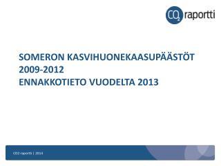 SOMERON  KASVIHUONEKAASUPÄÄSTÖT 2009-2012 ENNAKKOTIETO VUODELTA 2013