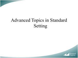 Advanced Topics in Standard Setting