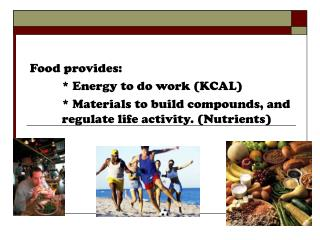 Food provides: * Energy to do work (KCAL)