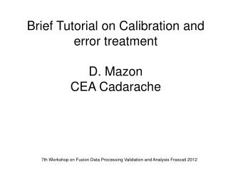 Brief Tutorial on Calibration and error treatment D. Mazon CEA Cadarache