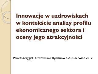 Paweł Szczygieł , Uzdrowisko Rymanów S.A., Czerwiec 2012