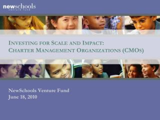 Investing for Scale  and Impact: Charter Management Organizations (CMOs)