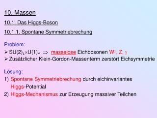 10. Massen 10.1. Das Higgs-Boson 10.1.1. Spontane Symmetriebrechung Problem: