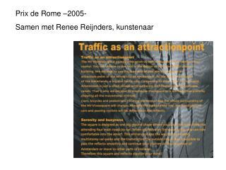 Prix de Rome �2005- Samen met Renee Reijnders, kunstenaar