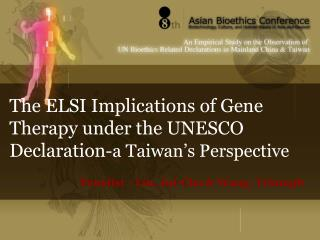 The ELSI Implications of Gene Therapy under the UNESCO Declaration -a Taiwan's Perspective