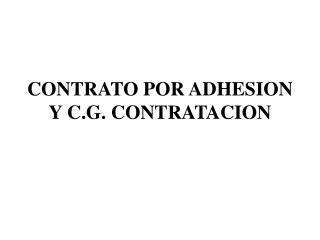 CONTRATO POR ADHESION Y C.G. CONTRATACION