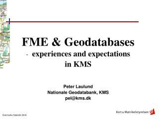 FME & Geodatabases experiences and expectations  in KMS