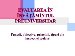 F uncţii, obiective, principii, tipuri  ale inspecției școlare