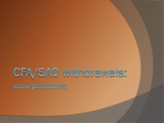 CFA/SAO withdrawals: some procedures