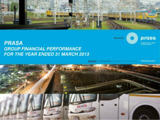 PRASA GROUP FINANCIAL PERFORMANCE  FOR THE YEAR ENDED 31 MARCH 2013