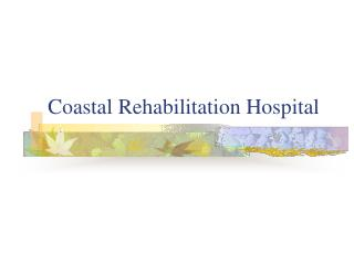 Coastal Rehabilitation Hospital
