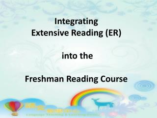 Integrating  Extensive Reading (ER)  into the Freshman Reading Course