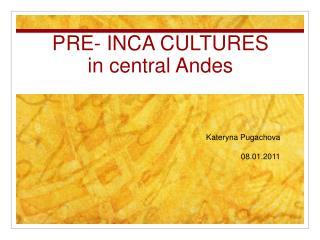 PRE- INCA CULTURES in central Andes