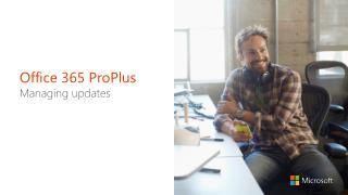Office 365 ProPlus Managing updates