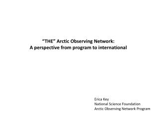 """THE"" Arctic Observing Network: A perspective from program to international"
