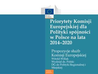 Priorytety Komisji Europejskiej dla Polityki sp�jno?ci w Polsce na lata 2014�2020