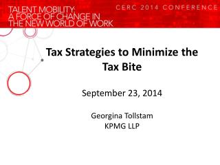 Tax Strategies to Minimize the Tax Bite September 23, 2014 Georgina Tollstam KPMG LLP