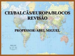 CEI/BALCÃS/EUROPA/BLOCOS  REVISÃO