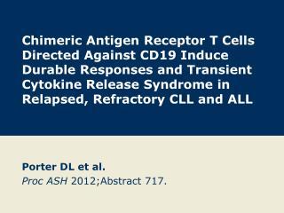 Porter DL et al. Proc  ASH  2012;Abstract 717 .