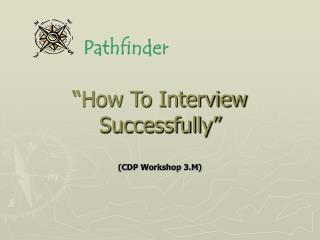 """How To Interview Successfully"" (CDP Workshop 3.M)"
