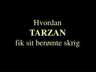 Hvordan TARZAN fik sit berømte skrig