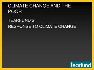 CLIMATE CHANGE AND THE POOR