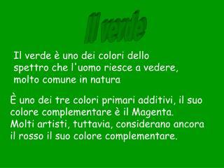 Il verde è uno dei colori dello spettro che l'uomo riesce a vedere, molto comune in natura