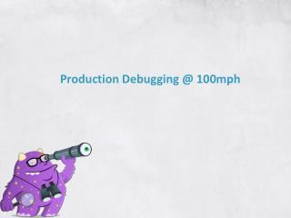 Production Debugging @ 100mph