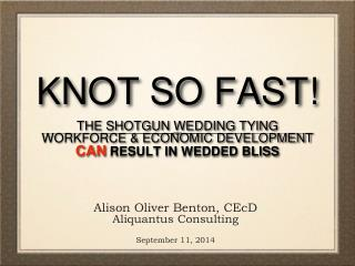 KNOT SO FAST! THE SHOTGUN WEDDING TYING  WORKFORCE & ECONOMIC DEVELOPMENT