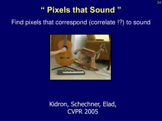 """ Pixels that Sound "" Find pixels that correspond (correlate !?) to sound"