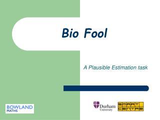 Bio Fool