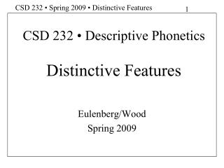 CSD 232   Descriptive Phonetics  Distinctive Features
