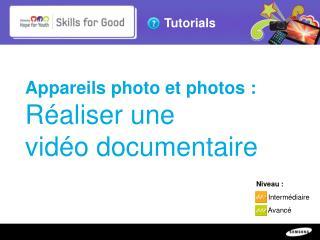 Appareils photo et photos:  Réaliser une  vidéo documentaire