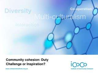 Community cohesion: Duty  Challenge or Inspiration?