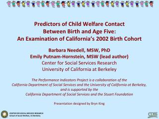 Barbara Needell, MSW, PhD Emily Putnam-Hornstein, MSW (lead author)