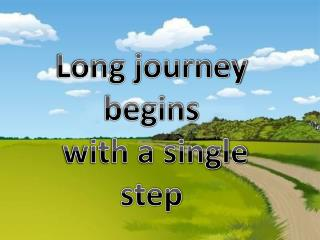 Long journey begins  with a single step