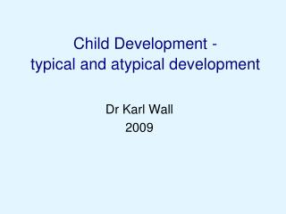 Child Development -  typical and atypical development