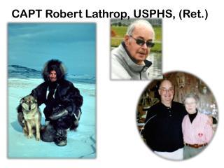 CAPT Robert Lathrop, USPHS, (Ret.)