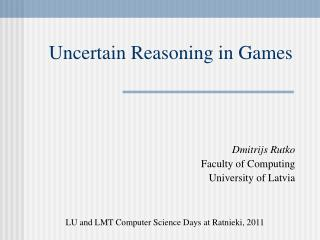 Uncertain Reasoning in Games