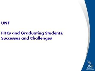 UNF FTICs and Graduating Students:   Successes and Challenges