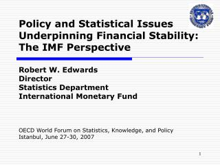Policy and Statistical Issues Underpinning Financial Stability: The IMF Perspective