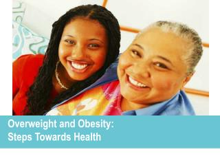 Overweight and Obesity:   Steps Towards Health