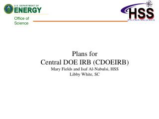 Plans for Central DOE IRB CDOEIRB Mary Fields and Isaf Al-Nabulsi, HSS Libby White, SC