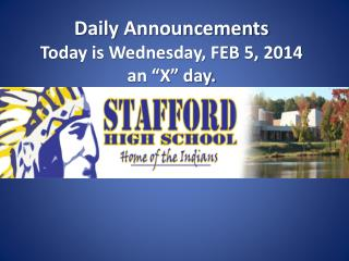 "Daily Announcements  Today is Wednesday, FEB 5, 2014 an ""X"" day."