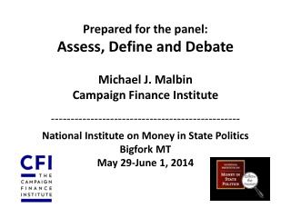 Prepared for the panel: Assess, Define and Debate Michael J. Malbin Campaign Finance Institute