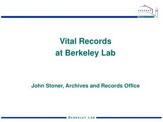 Vital Records at Berkeley Lab  John Stoner, Archives and Records Office
