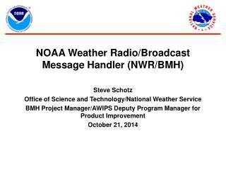 NOAA Weather Radio/Broadcast Message Handler (NWR/BMH)