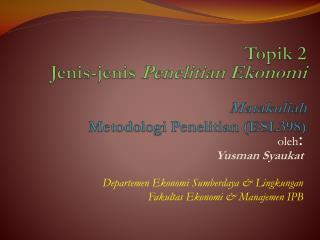 Topik  2 Jenis-jenis Penelitian Ekonomi Matakuliah Metodologi Penelitian  (ESL398)